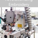 How Embroidery Technology Is Revolutionizing the Industry