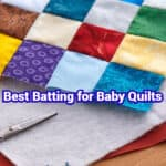 Best Batting for Baby Quilts: How to Choose & Where to Buy