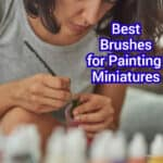 The 5 Best Brushes for Painting Miniatures: How to Choose & Where to Buy