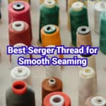 The Best Serger Thread for Smooth Seaming: How to Choose & Where to Buy